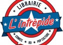 L'INTRÉPIDE, LA POP CULTURE EN CENTRE VILLE !!